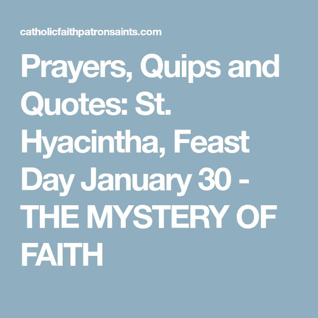 Prayers, Quips and Quotes: St. Hyacintha, Feast Day January 30 - THE MYSTERY OF FAITH