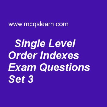 Practice test on single level order indexes, DBMS quiz 3 online. Practice database management system exam's questions and answers to learn single level order indexes test with answers. Practice online quiz to test knowledge on single level order indexes, data models categories, database management system classification, select and project, relational model concepts worksheets. Free single level order indexes test has multiple choice questions as index which has an entry for some of key...