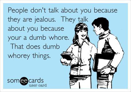 You're a dumb whore...