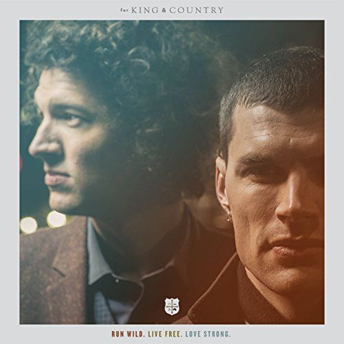 For King and Country-They sing the songs of Freedom!