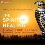 The Spirit of Healing: Shamanic Journey Music [CD]