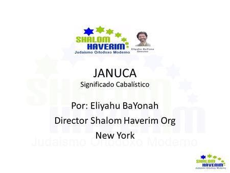 JANUCA Significado Cabalístico Por: Eliyahu BaYonah Director Shalom Haverim Org New York.