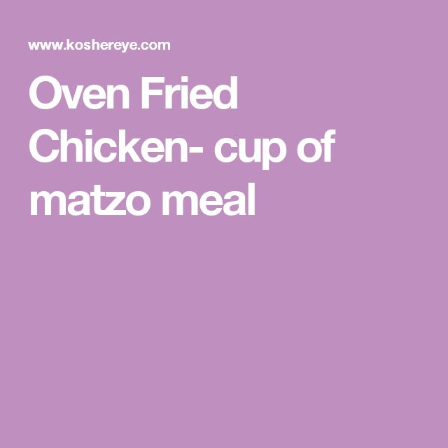 Oven Fried Chicken- cup of matzo meal