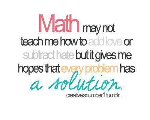 "This doesn't make me hate math any less but it reminds me of Dr. Driver! ""Every problem has a solution, and every solutions has a graph!"" Only Anne Butt will understand this like I do!"