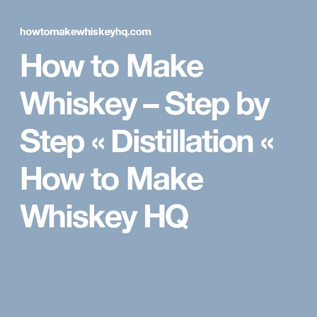 How to Make Whiskey – Step by Step « Distillation « How to Make Whiske