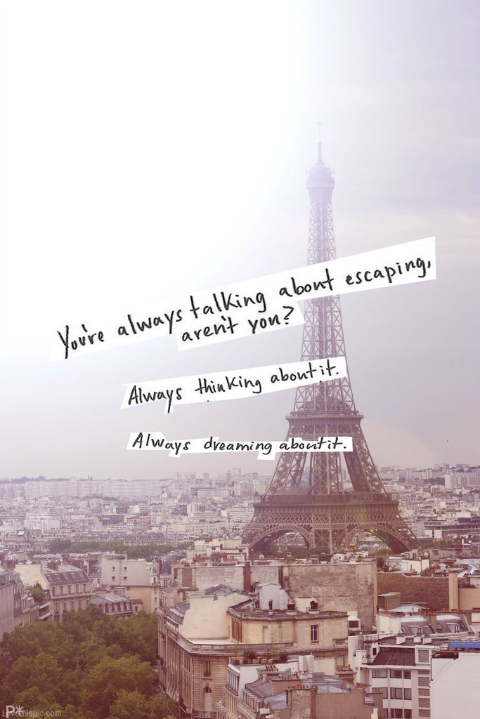 Dreaming about escaping quotes city paris life
