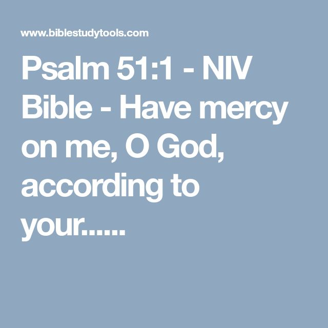 Psalm 51:1 - NIV Bible - Have mercy on me, O God, according to your......