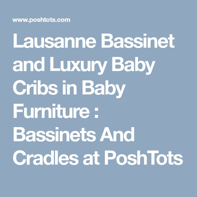 Lausanne Bassinet and  Luxury Baby Cribs in Baby Furniture : Bassinets And Cradles at PoshTots