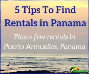 It can be tricky to find a rental in Puerto Armuelles, Panama. Here are 5 tips that can help.