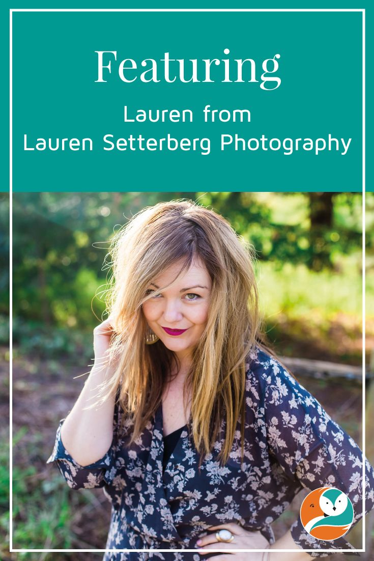 I interviewed Lauren Setterberg from Lauren Setterberg Photography for my Ladyboss Rockstars series.