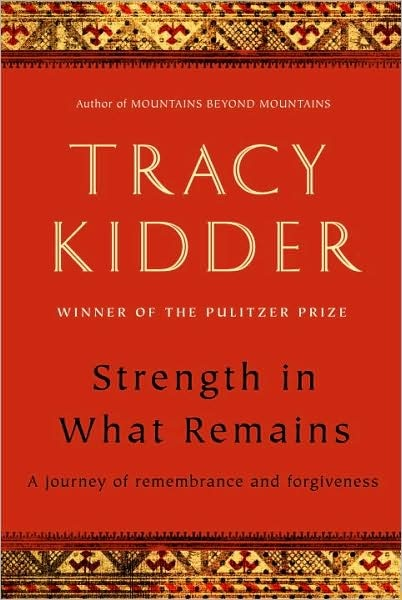 Strength in What Remains: A Journey of Remembrance and Forgiveness (Tracy Kidder): Worth Reading, Amazing Stories, Books Club, Books Worth, Tracy Kidder, Favorite Books, True Stories, Bookclub, Books Review