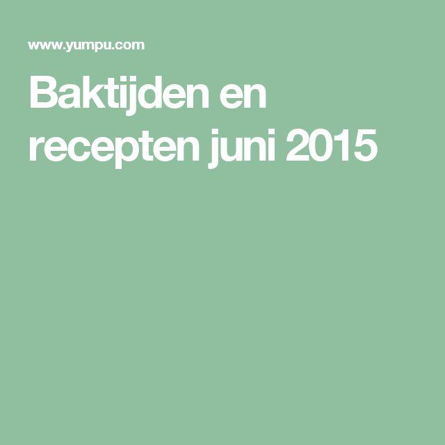Baktijden en recepten juni 2015