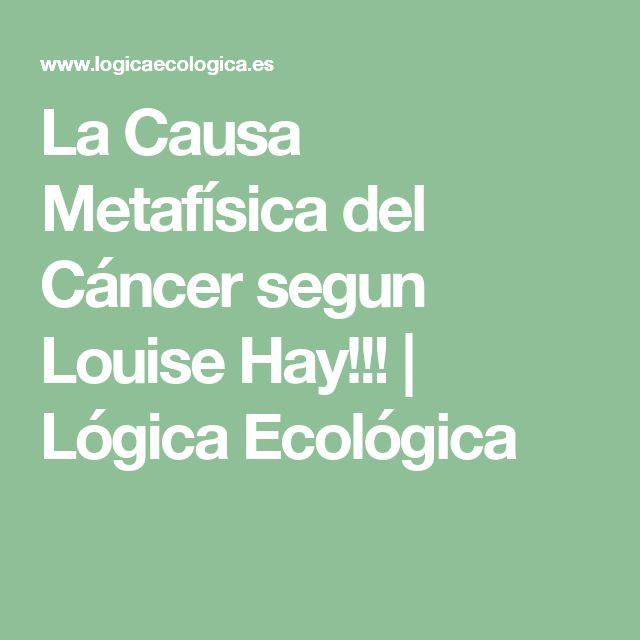 La Causa Metafísica del Cáncer segun Louise Hay!!!   Lógica Ecológica