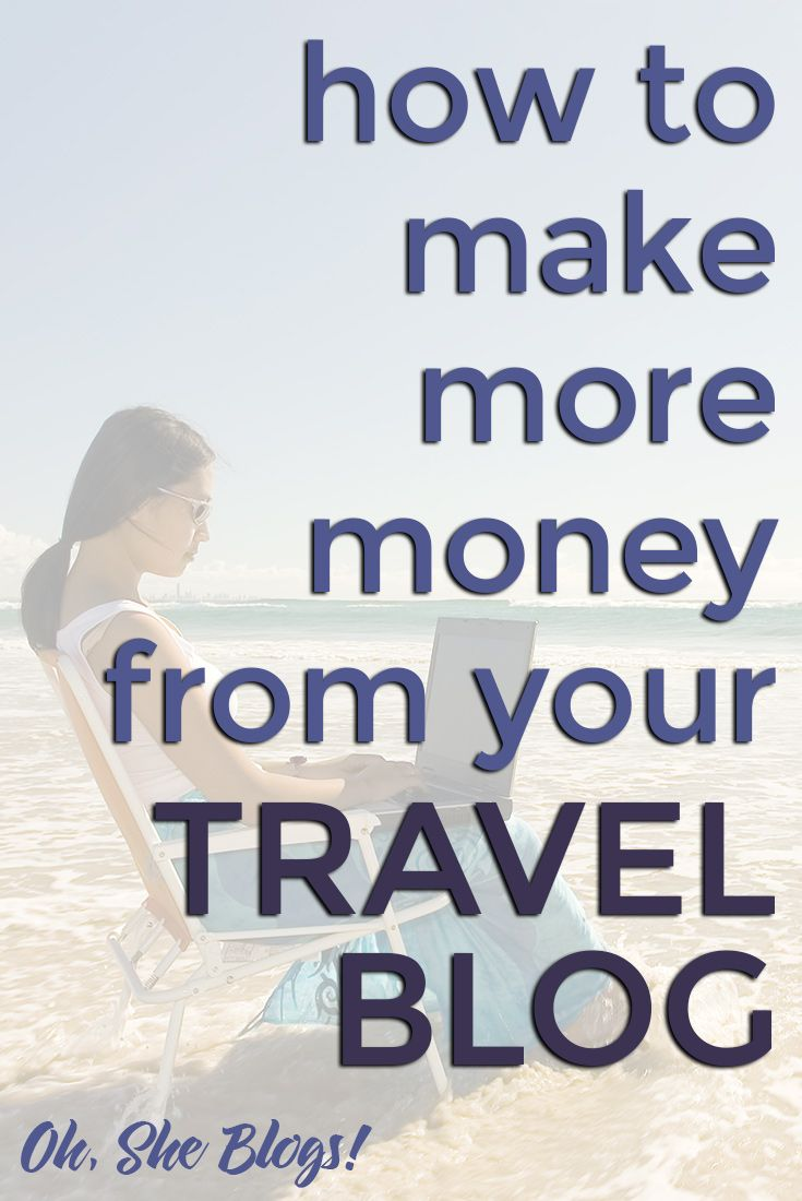 How to Make More Money from Your Travel Blog