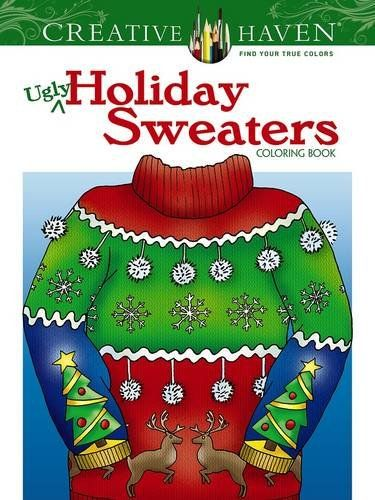 Creative Haven Ugly Holiday Sweaters Coloring Book Adult By Ellen Christiansen Kraft