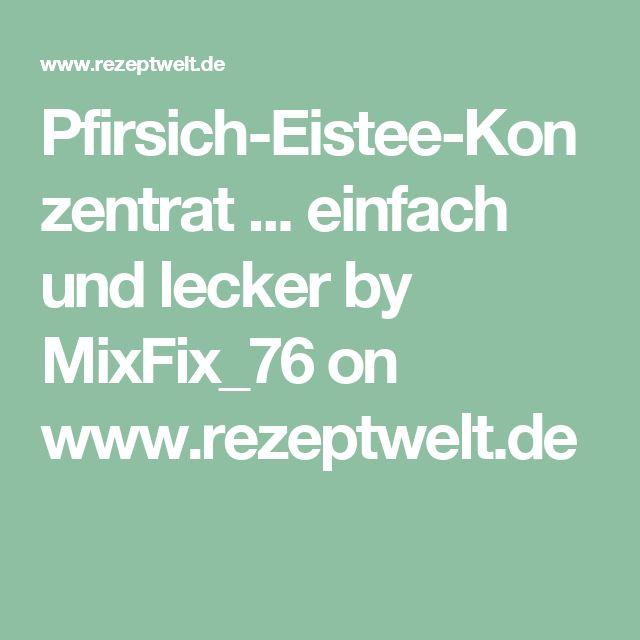 Pfirsich-Eistee-Konzentrat ... einfach und lecker by MixFix_76 on www.rezeptwelt.de