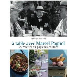 A table avec Marcel Pagnol : 67 recettes des collines