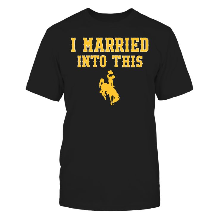 I Married Into This Wyoming Cowboys T Shirt - Officially Licensed University of Wyoming Apparel - Check out men's and women's UW Cowboys clothing including t shirts, hoodies, tanks, and other accessories like cell phone cases and coffee mugs. They make great gifts for Wyoming U football, basketball, baseball and other sports fans.