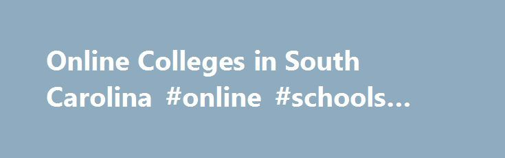 Online Colleges in South Carolina #online #schools #in #sc http://arlington.nef2.com/online-colleges-in-south-carolina-online-schools-in-sc/  # 2016 Directory of Online Colleges and Universities in South Carolina The state of South Carolina has several schools with substantial online learning options. The University of South Carolina offers dozens of online degrees at the bachelor's, master's, and certificate levels through its Distributed Learning program.There are more than 26…