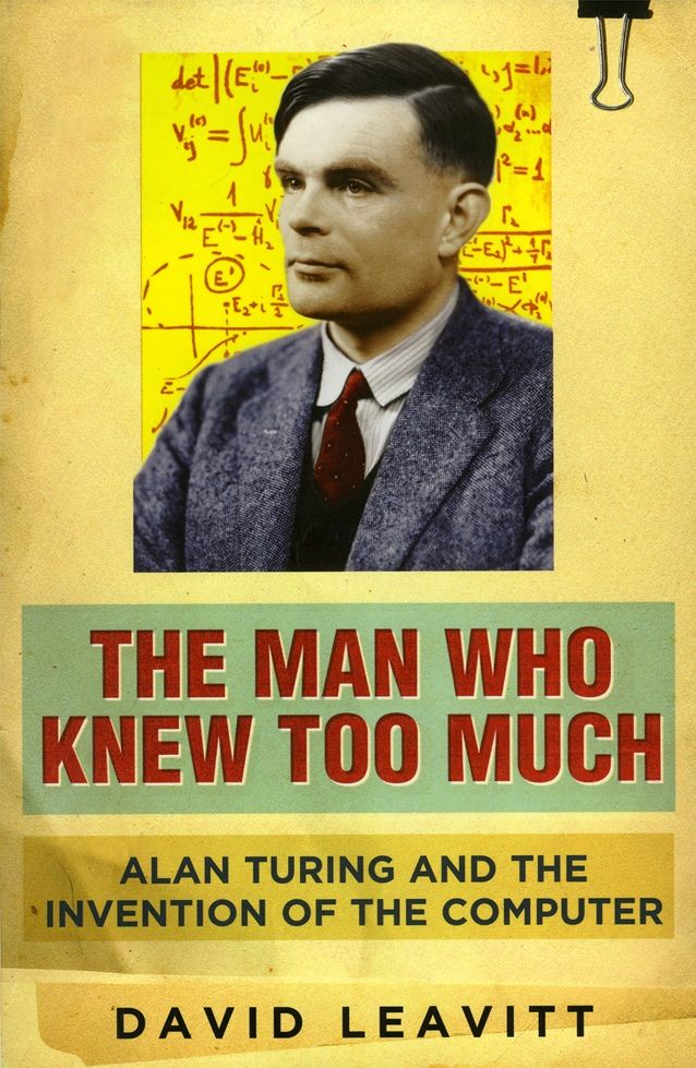 Alan Turing: The Man Who Knew Too Much, by David Leavitt