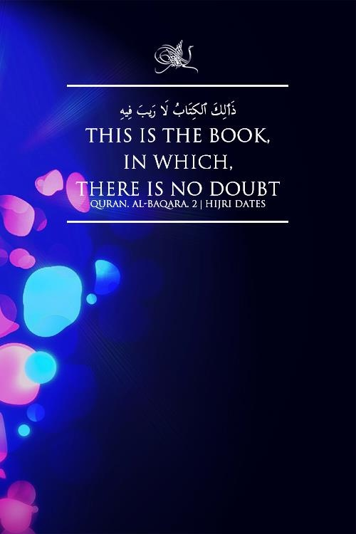 """""""This is the book, in which, there is no doubt."""" Qur'an - Sourat al-Baqarah, verse 2"""