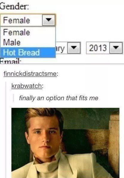 """When there was only one gender that really fit Peeta. 