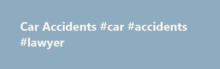 Car Accidents #car #accidents #lawyer http://ghana.nef2.com/car-accidents-car-accidents-lawyer/  You've Been in a Car Accident. Now What? It's a fact of life that car accidents happen every day, but when you're involved in an accident — even if it's just a minor fender bender — understanding the best way to proceed can be a challenge. At the very least you'll need to know how to navigate the back-and-forth discussions with the insurance company (your own, and possibly the other driver's too)…