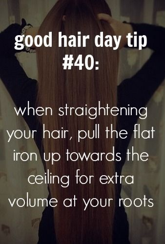 101 tips for a good hair day - pull your flat iron up towards the ceiling for more volume at your roots. I tell this to my clients all the time!:)