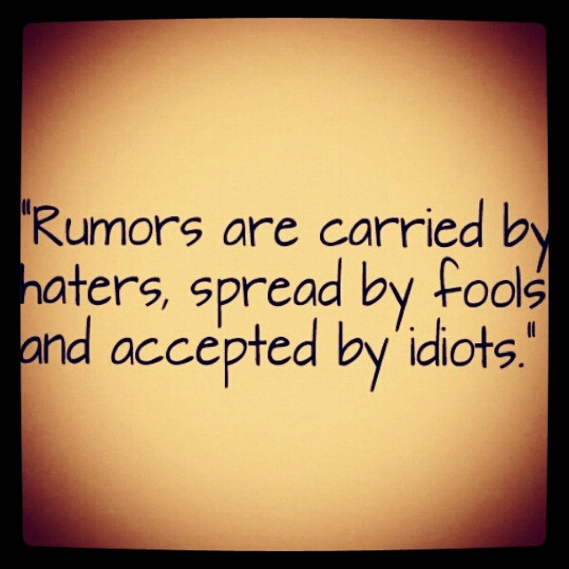 It's so true, sometimes people say things because they're mad when its completely false... don't be ignorant