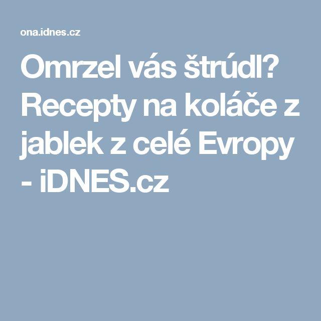 Omrzel vás štrúdl? Recepty na koláče z jablek z celé Evropy - iDNES.cz