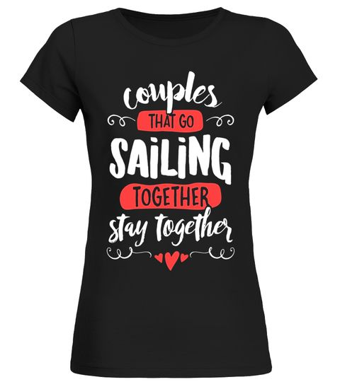 Couples Sailing T-Shirt - Stay Together!
