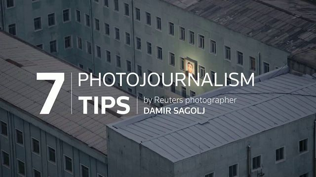 7 Photojournalism Tips by Thomson Reuters Foundation. by Reuters photographer Damir Sagolj