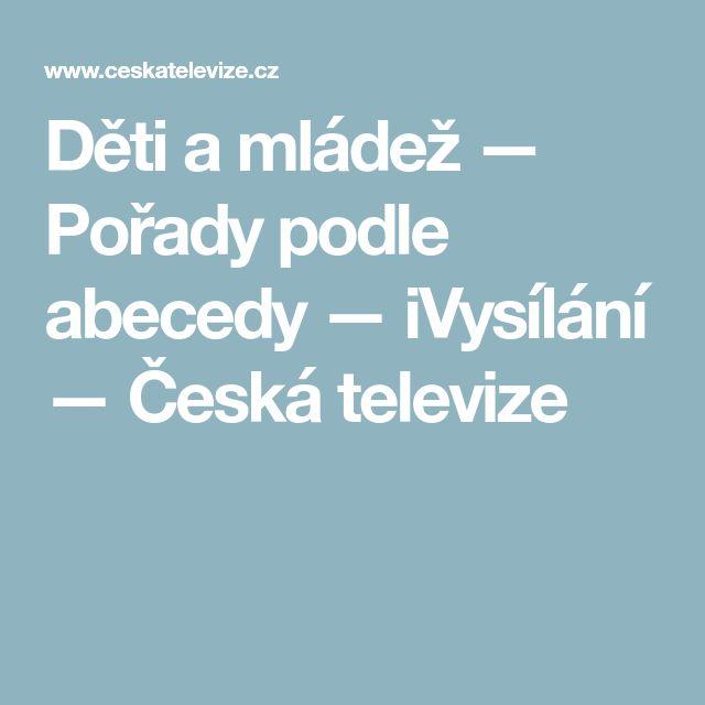 Děti a mládež — Pořady podle abecedy — iVysílání — Česká televize