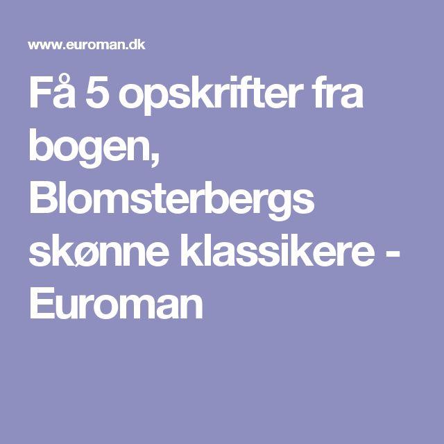 Få 5 opskrifter fra bogen, Blomsterbergs skønne klassikere - Euroman