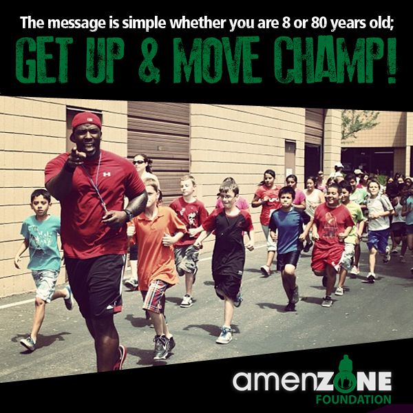 The message is simple whether you are 8 or 80 years old; GET UP & MOVE CHAMP!