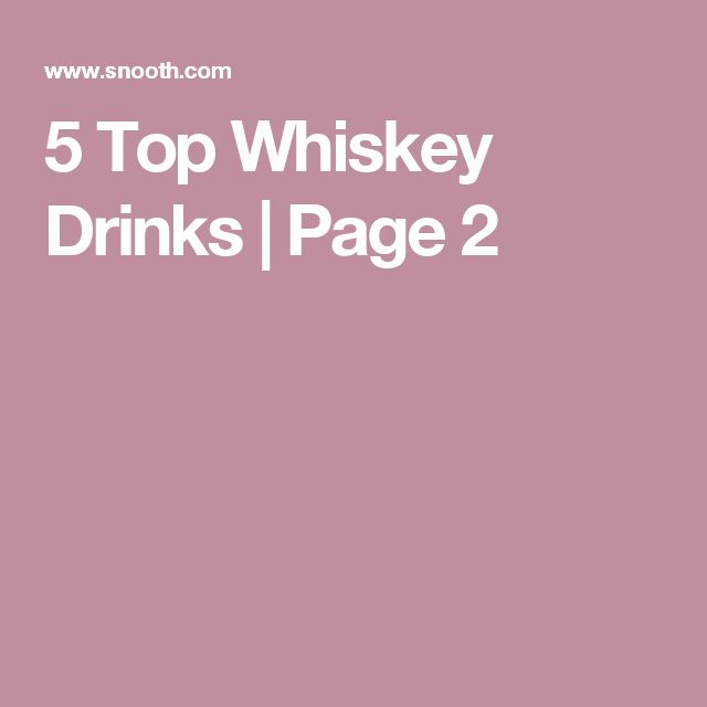5 Top Whiskey Drinks | Page 2
