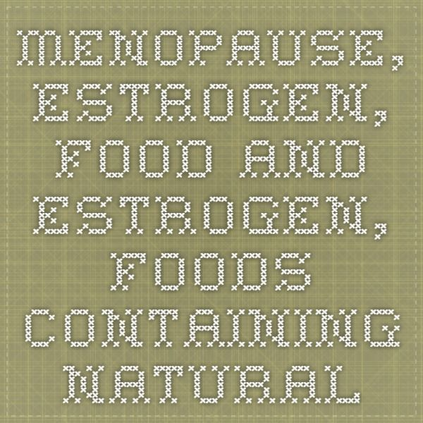 Menopause, Estrogen, Food and Estrogen, Foods Containing Natural Estrogens, Estrogen Inhibiting Foods, PMS, hormones, hormone replacement therapy, HRT