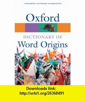 Oxford Dictionary of Word Origins (Oxford Paperback Reference) (9780199547937) Julia Cresswell , ISBN-10: 0199547939  , ISBN-13: 978-0199547937 ,  , tutorials , pdf , ebook , torrent , downloads , rapidshare , filesonic , hotfile , megaupload , fileserve