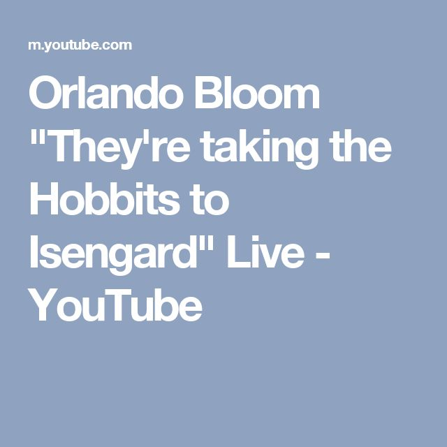 """Orlando Bloom """"They're taking the Hobbits to Isengard"""" Live - YouTube"""