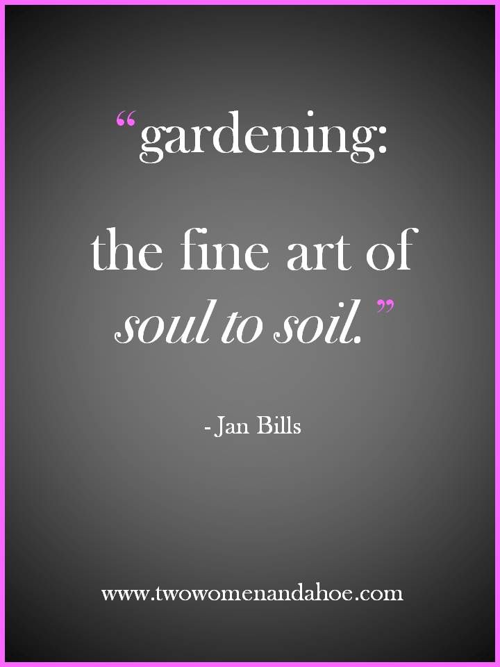 Our Definition of Gardening » Two Women and a Hoe™ – The Fine Art of Soul to Soil