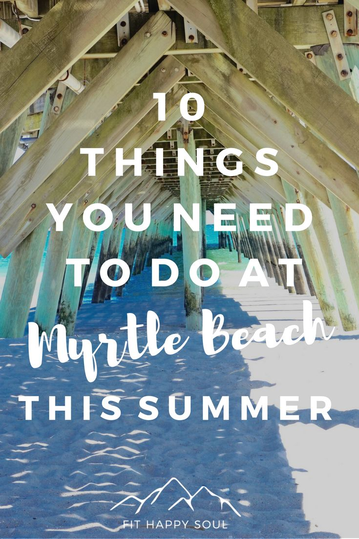 10 Things You Need to do at Myrtle Beach This Summer | Check out these hidden adventures aside from simply visiting the beach!