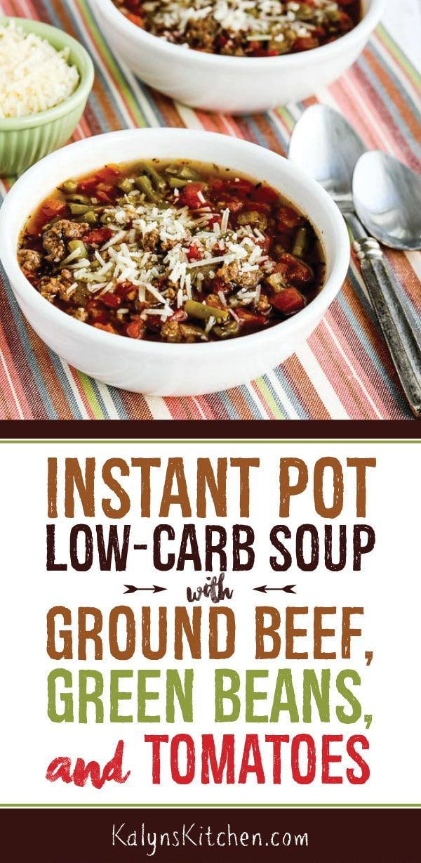 Instant Pot Low Carb Soup With Ground Beef Green Beans And Tomatoes Recipe Soup With Ground Beef Healthy Low Carb Recipes Low Carb Dinner Recipes