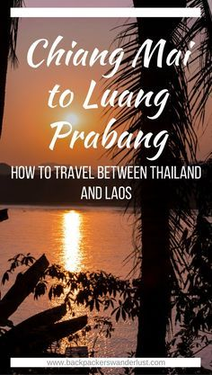 How To Travel Between Chiang Mai to Luang Prabang | Budget travel | Chiang Mai | Thailand | Backpack Thailand | Travel South East Asia | Backpacking | Luang Prabang | Laos | Border Crossing | Thailand to Laos | Speed boat | Slow boat | Luxury cruise | Bus | Plane | Backpackers Wanderlust |