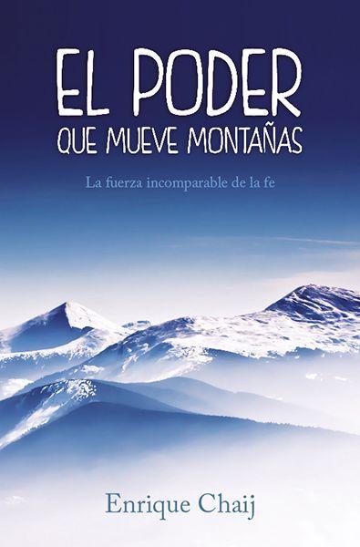 """El poder que mueve montañas / Caminando con Jesús:  """"El poder que mueve montañas"""" y """"Caminando con Jesús"""" ¡las dos en un mismo libro! del autor Enrique Chaij. El valor de la Fe y la Vida."""