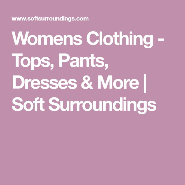 Womens Clothing - Tops, Pants, Dresses & More | Soft Surroundings