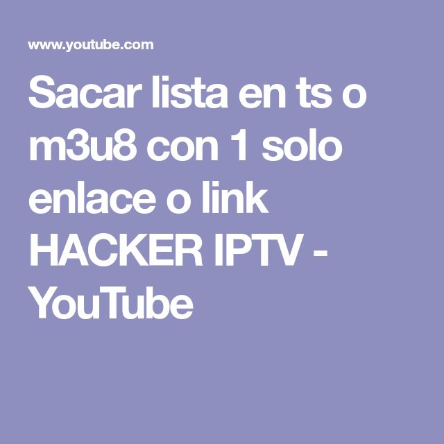 Sacar lista en ts o m3u8 con 1 solo enlace o link HACKER IPTV