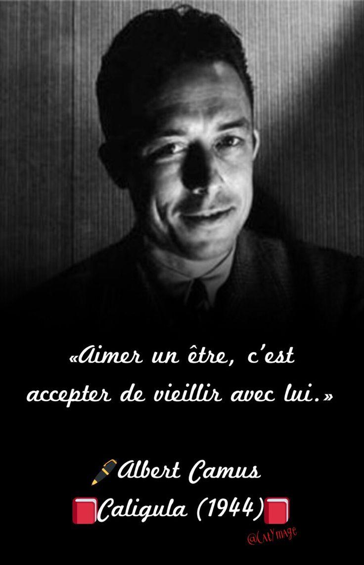 «Aimer un être, c'est accepter de vieillir avec lui.» Albert Camus  Caligula (1944)