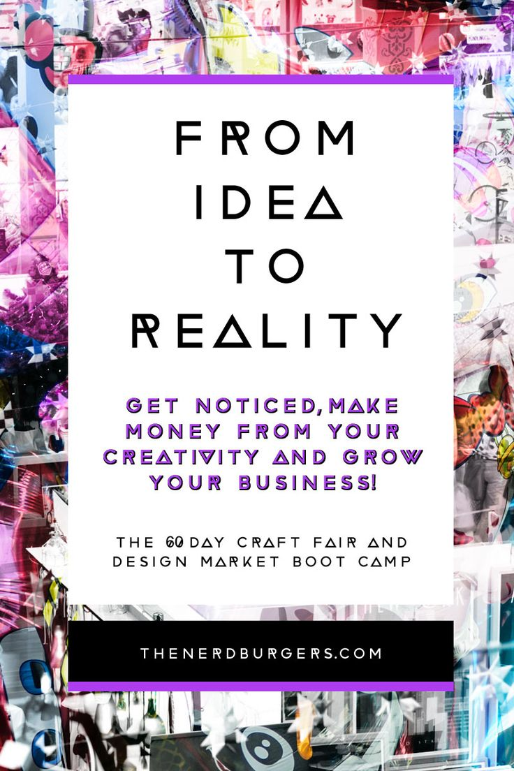 From Idea to Reality: Get noticed, make money from your creativity and grow your business! The 60 day craft fair and design market boot camp designed to help you succeed at your next event! Click through to read more or save the pin for later!