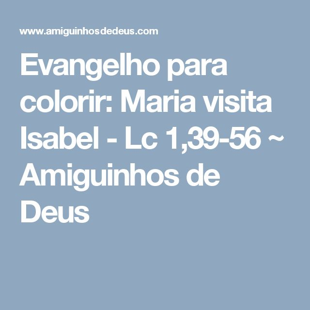 Evangelho para colorir: Maria visita Isabel - Lc 1,39-56 ~ Amiguinhos de Deus