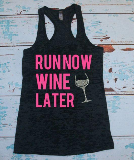 Women's Burnout tank top. Run Now Wine Later. tank top. Wine run. gym shirt. 5k. half marathon. marathon. running shirt. running tank. on Etsy, $22.00